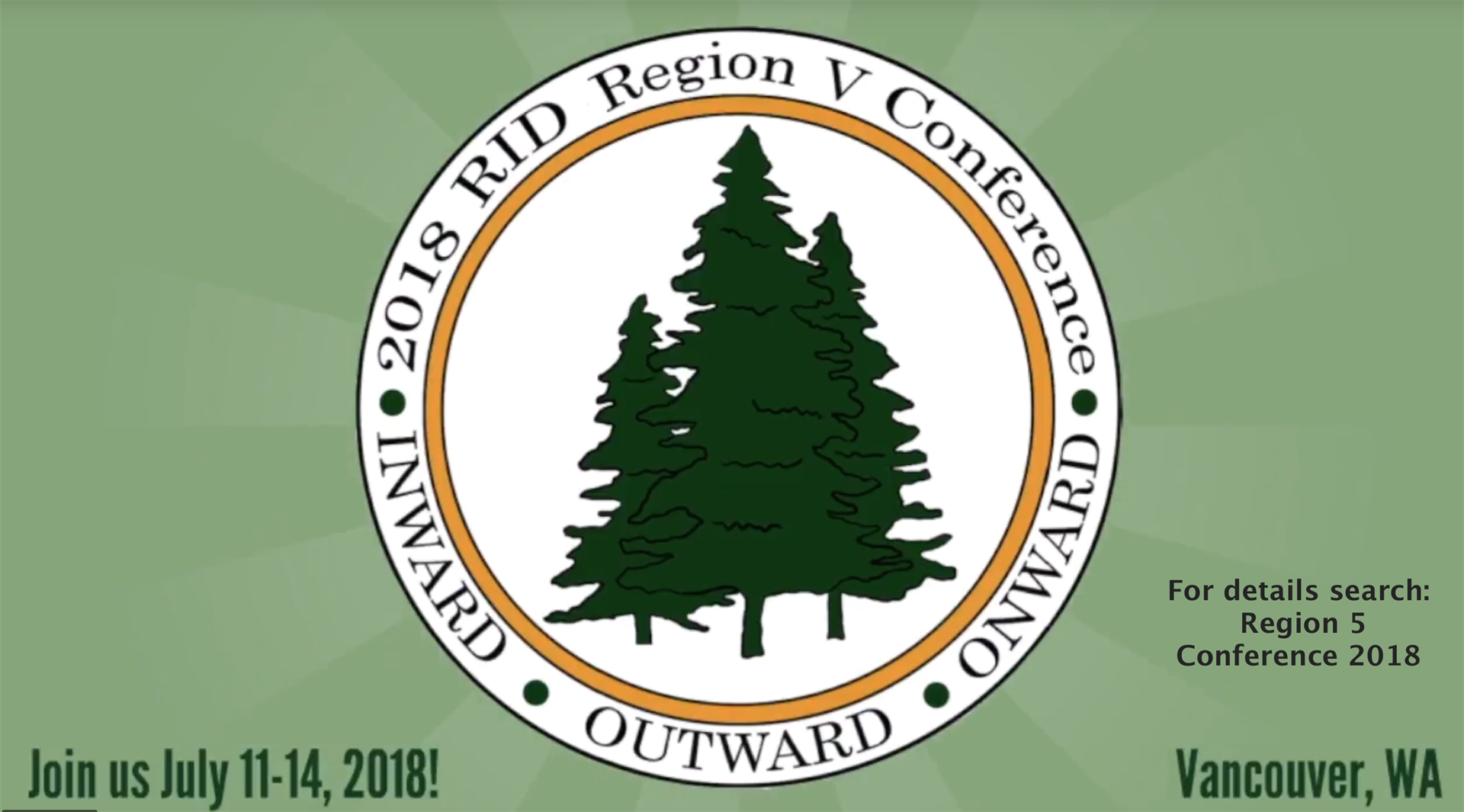 2018 RID Region V Conference INWARD OUTWARD ONWARD Join us July 11-14, 2018! Vancouver, WA For details search Region 5 Conference 2018
